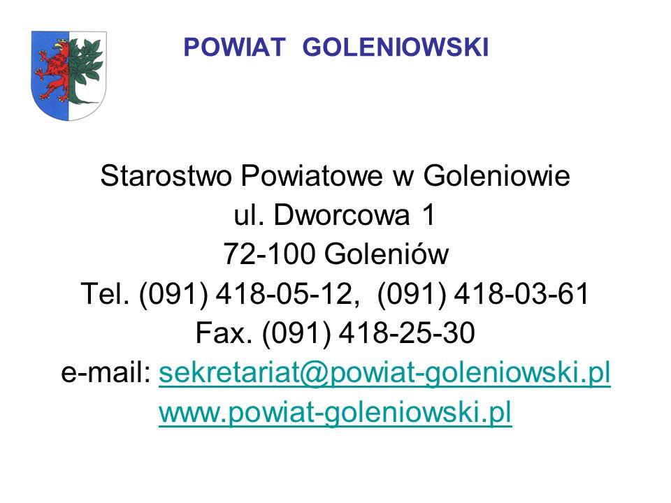 POWIAT GOLENIOWSKI Starostwo Powiatowe w Goleniowie ul. Dworcowa 1 72-100 Goleniów Tel. (091) 418-05-12, (091) 418-03-61 Fax. (091) 418-25-30 e-mail: