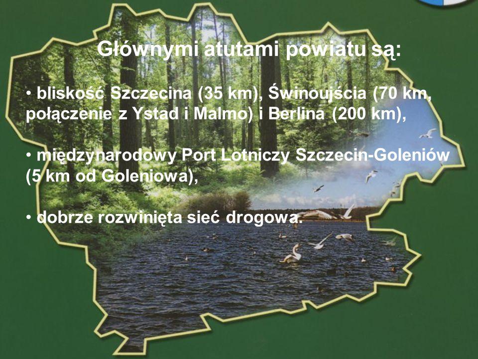 POWIAT GOLENIOWSKI Głównymi atutami powiatu są: bliskość Szczecina (35 km), Świnoujścia (70 km, połączenie z Ystad i Malmo) i Berlina (200 km), między
