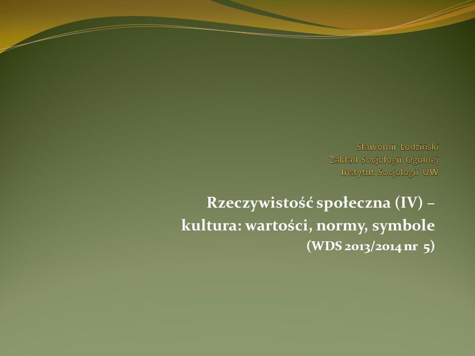 Rzeczywistość społeczna (IV) – kultura: wartości, normy, symbole (WDS 2013/2014 nr 5)