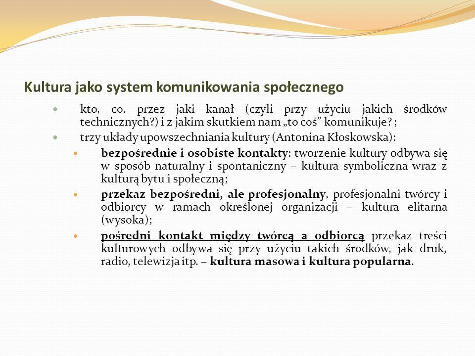 Kultura jako system komunikowania społecznego kto, co, przez jaki kanał (czyli przy użyciu jakich środków technicznych?) i z jakim skutkiem nam to coś