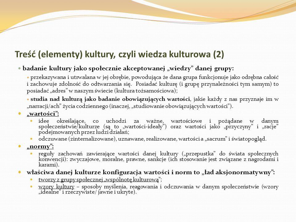 Treść (elementy) kultury, czyli wiedza kulturowa (2) badanie kultury jako społecznie akceptowanej wiedzy danej grupy: przekazywana i utrwalana w jej o