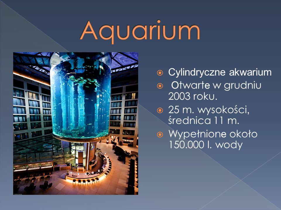 Cylindryczne akwarium O twart e w grudniu 2003 roku. 25 m. wysokości, średnica 11 m. Wypełnion e około 150.000 l. wody