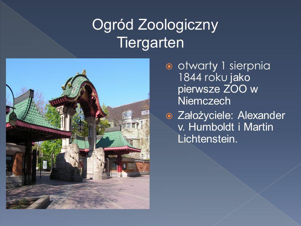 otwart y 1 sierpnia 1844 roku jako pierwsze ZOO w Niemczech Założyciele: Alexander v. Humboldt i Martin Lichtenstein. Ogród Zoologiczny Tiergarten