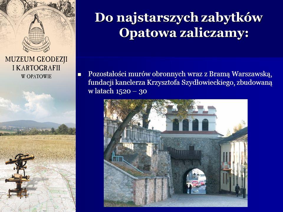 Do najstarszych zabytków Opatowa zaliczamy: Pozostałości murów obronnych wraz z Bramą Warszawską, fundacji kanclerza Krzysztofa Szydłowieckiego, zbudo