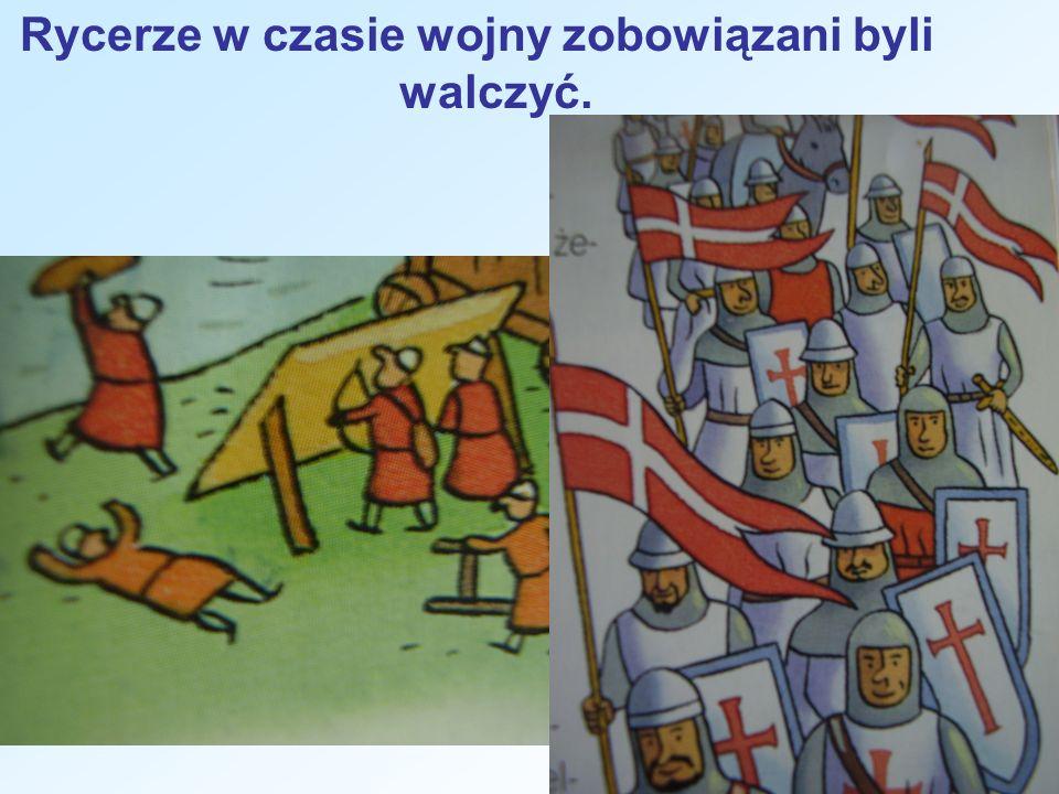 Rycerze w czasie wojny zobowiązani byli walczyć.