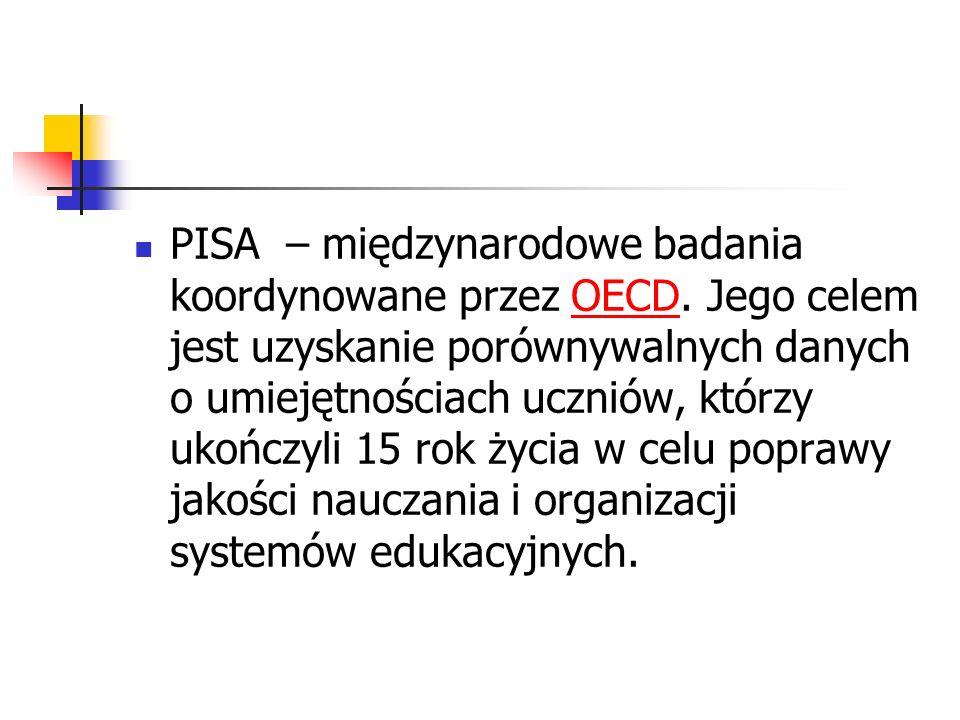 PISA – międzynarodowe badania koordynowane przez OECD. Jego celem jest uzyskanie porównywalnych danych o umiejętnościach uczniów, którzy ukończyli 15