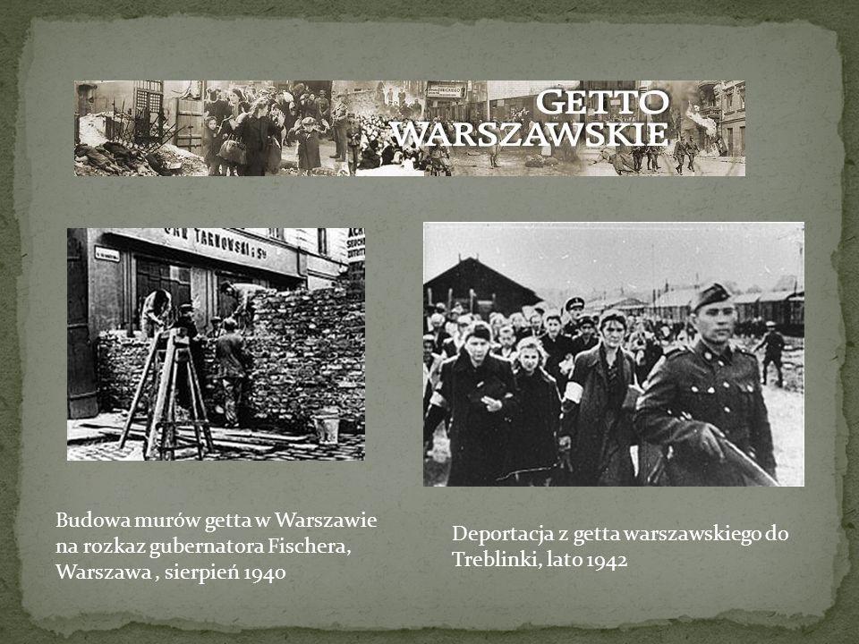 Budowa murów getta w Warszawie na rozkaz gubernatora Fischera, Warszawa, sierpień 1940 Deportacja z getta warszawskiego do Treblinki, lato 1942