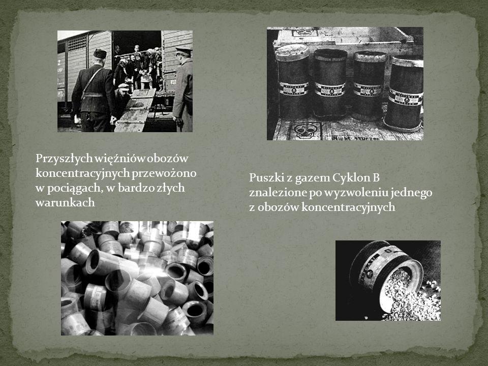 Puszki z gazem Cyklon B znalezione po wyzwoleniu jednego z obozów koncentracyjnych Przyszłych więźniów obozów koncentracyjnych przewożono w pociągach,