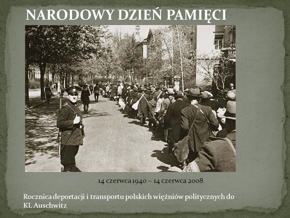 NARODOWY DZIEŃ PAMIĘCI 14 czerwca 1940 – 14 czerwca 2008 Rocznica deportacji i transportu polskich więźniów politycznych do KL Auschwitz