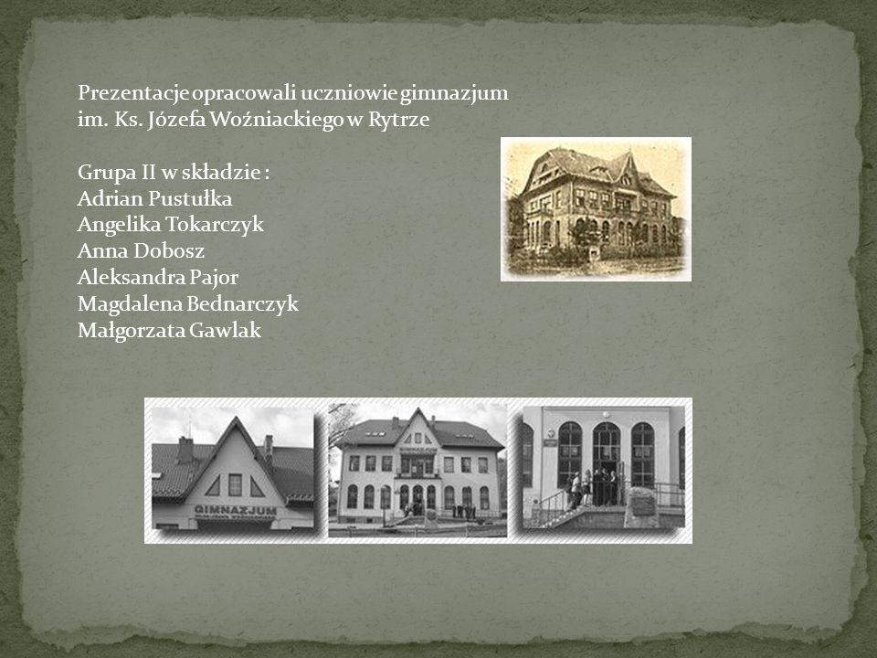 Prezentacje opracowali uczniowie gimnazjum im. Ks. Józefa Woźniackiego w Rytrze Grupa II w składzie : Adrian Pustułka Angelika Tokarczyk Anna Dobosz A