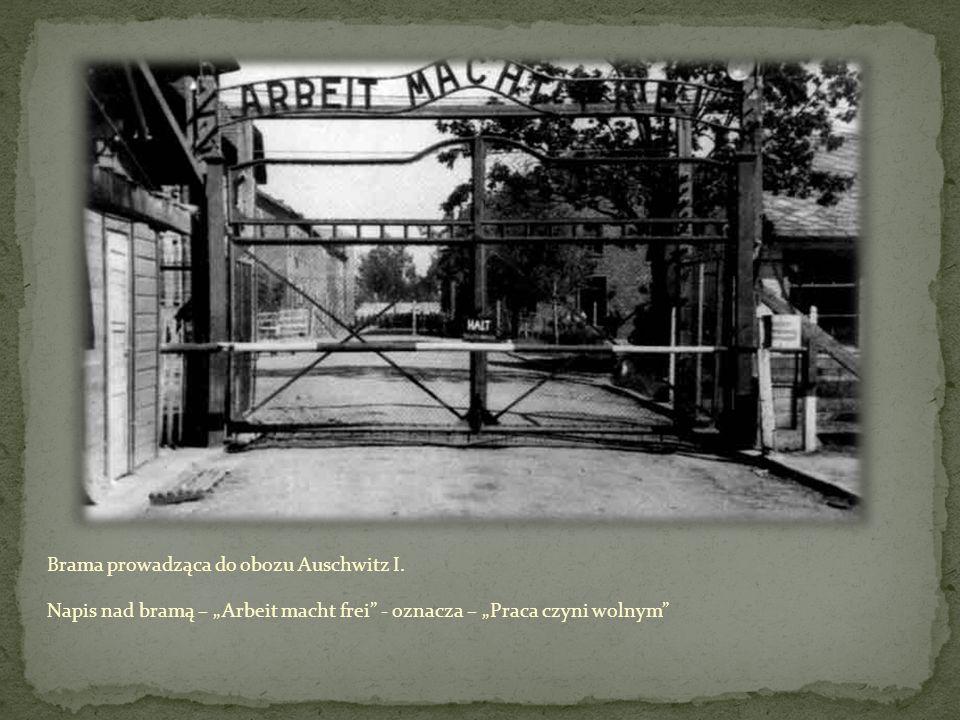 Brama prowadząca do obozu Auschwitz I. Napis nad bramą – Arbeit macht frei - oznacza – Praca czyni wolnym
