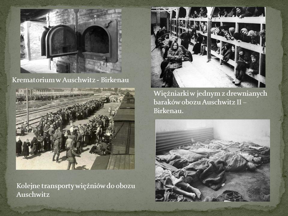 Krematorium w Auschwitz - Birkenau Więźniarki w jednym z drewnianych baraków obozu Auschwitz II – Birkenau. Kolejne transporty więźniów do obozu Ausch