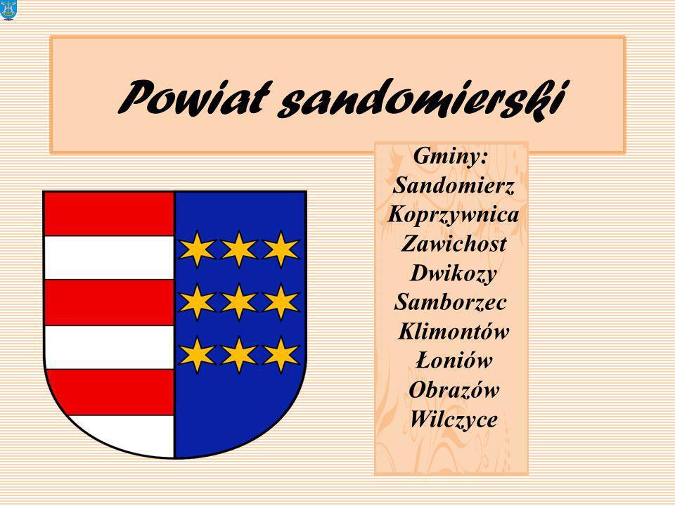 Powiat sandomierski Gminy: Sandomierz Koprzywnica Zawichost Dwikozy Samborzec Klimontów Łoniów Obrazów Wilczyce