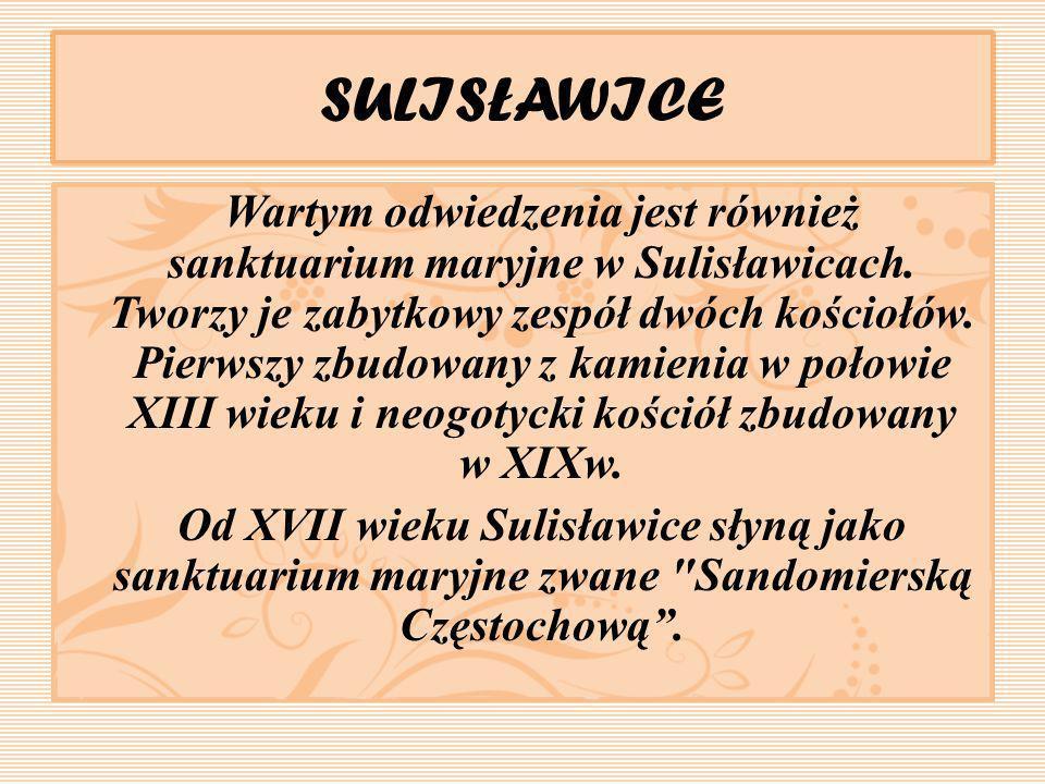 SULISŁAWICE Wartym odwiedzenia jest również sanktuarium maryjne w Sulisławicach. Tworzy je zabytkowy zespół dwóch kościołów. Pierwszy zbudowany z kami