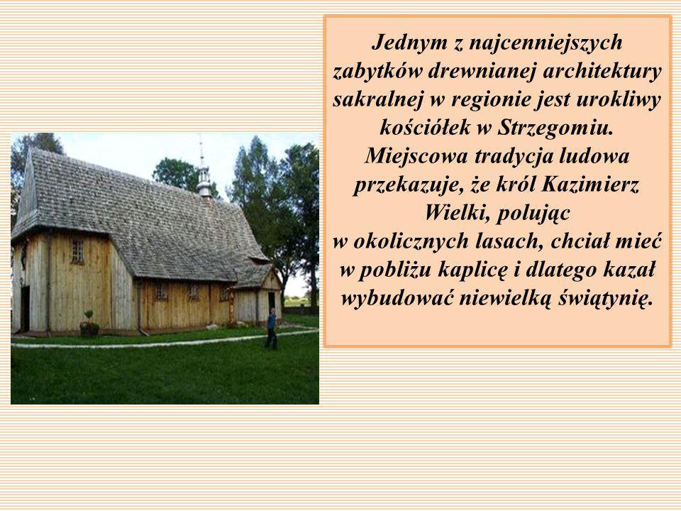 Jednym z najcenniejszych zabytków drewnianej architektury sakralnej w regionie jest urokliwy kościółek w Strzegomiu. Miejscowa tradycja ludowa przekaz