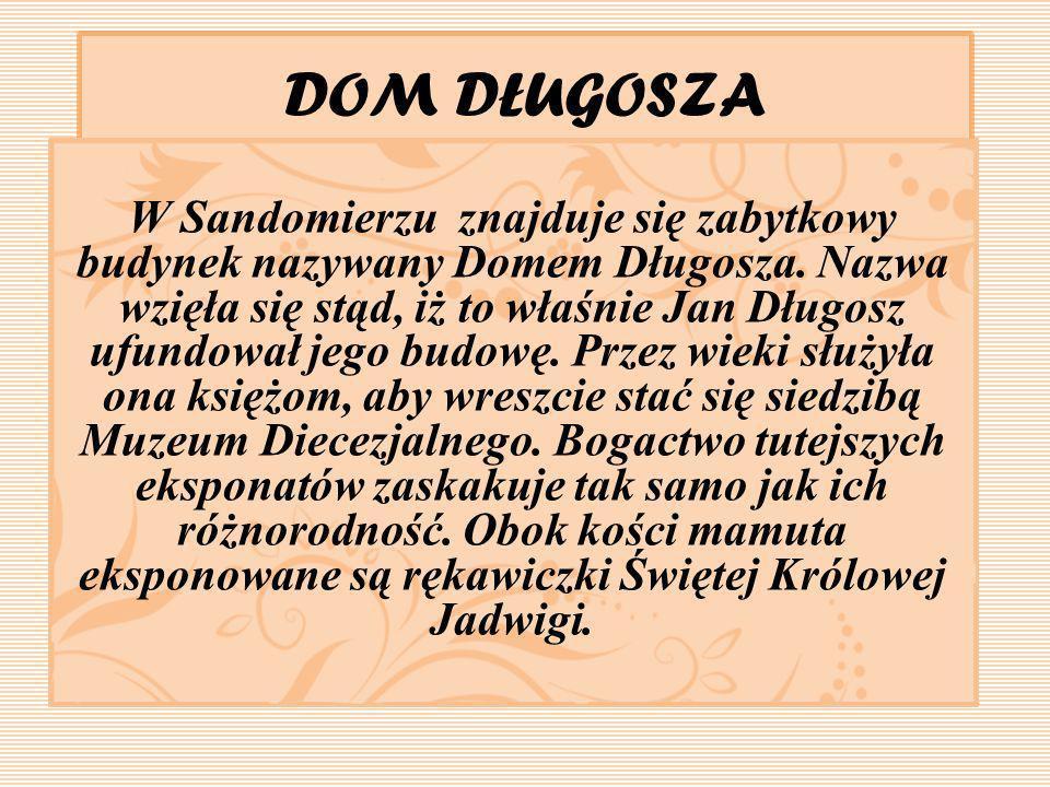 DOM DŁUGOSZA W Sandomierzu znajduje się zabytkowy budynek nazywany Domem Długosza. Nazwa wzięła się stąd, iż to właśnie Jan Długosz ufundował jego bud
