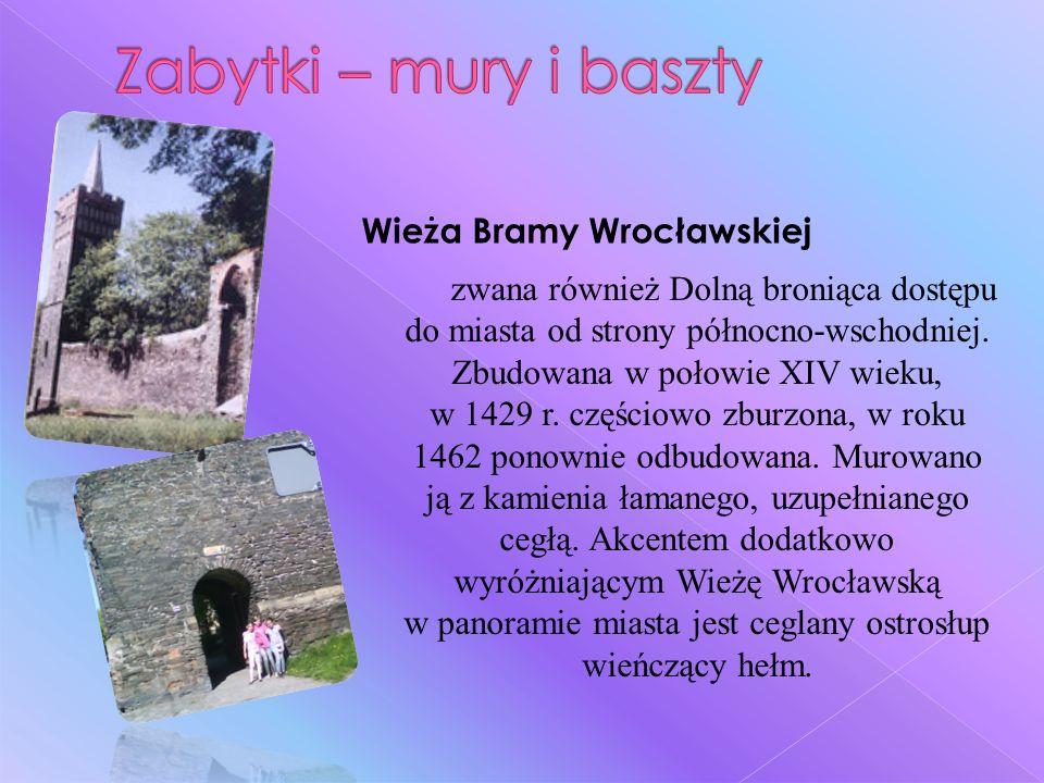 Wieża Bramy Wrocławskiej zwana również Dolną broniąca dostępu do miasta od strony północno-wschodniej.