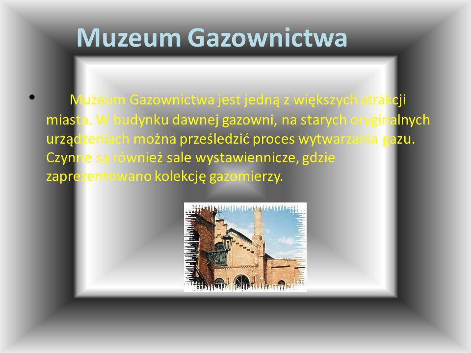 Muzeum Gazownictwa Muzeum Gazownictwa jest jedną z większych atrakcji miasta. W budynku dawnej gazowni, na starych oryginalnych urządzeniach można prz