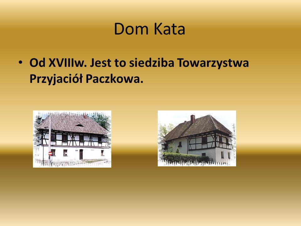 Dom Kata Od XVIIIw. Jest to siedziba Towarzystwa Przyjaciół Paczkowa.