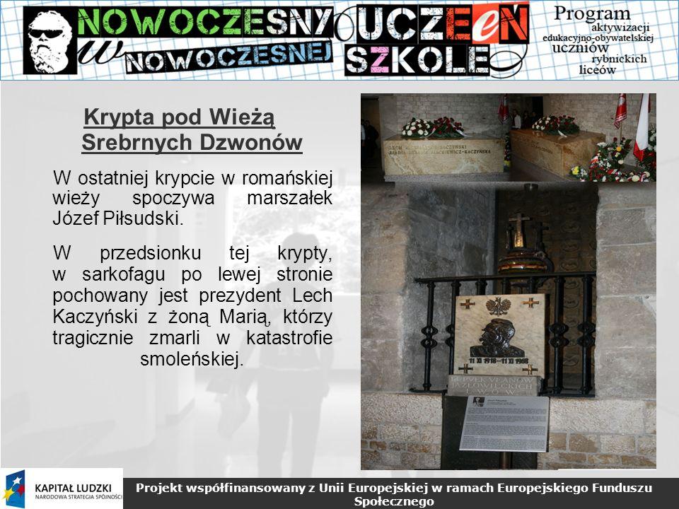 Projekt współfinansowany z Unii Europejskiej w ramach Europejskiego Funduszu Społecznego Krypta pod Wieżą Srebrnych Dzwonów W ostatniej krypcie w romańskiej wieży spoczywa marszałek Józef Piłsudski.