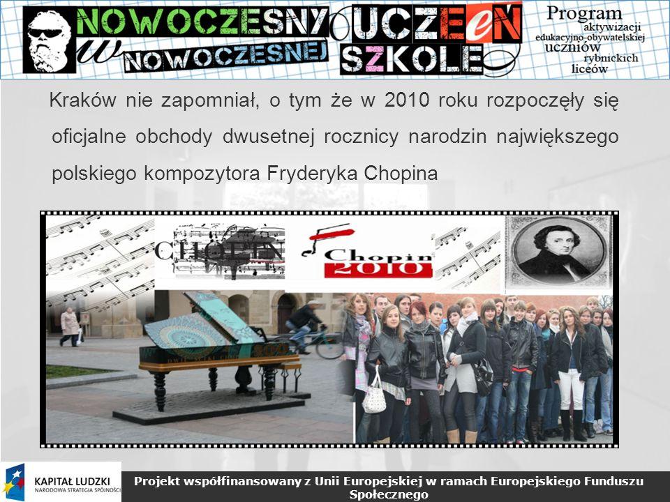 Projekt współfinansowany z Unii Europejskiej w ramach Europejskiego Funduszu Społecznego Kraków nie zapomniał, o tym że w 2010 roku rozpoczęły się oficjalne obchody dwusetnej rocznicy narodzin największego polskiego kompozytora Fryderyka Chopina