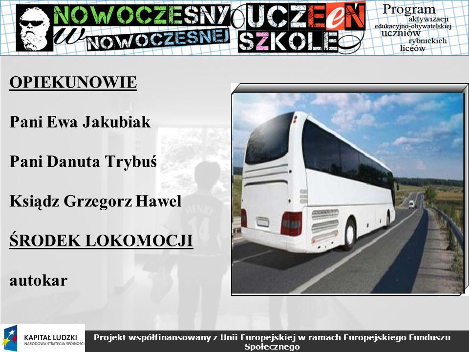 OPIEKUNOWIE Pani Ewa Jakubiak Pani Danuta Trybuś Ksiądz Grzegorz Hawel ŚRODEK LOKOMOCJI autokar
