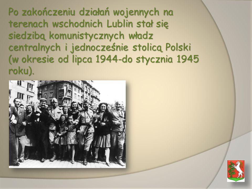 Po zakończeniu działań wojennych na terenach wschodnich Lublin stał się siedzibą komunistycznych władz centralnych i jednocześnie stolicą Polski (w okresie od lipca 1944-do stycznia 1945 roku).