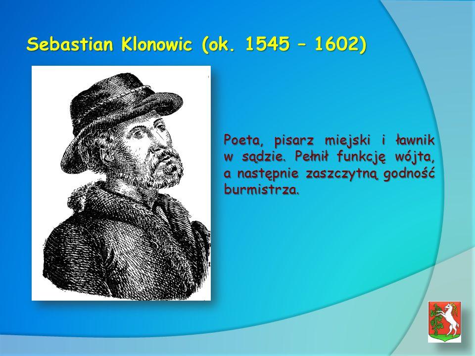 Sebastian Klonowic (ok.1545 – 1602) Poeta, pisarz miejski i ławnik w sądzie.