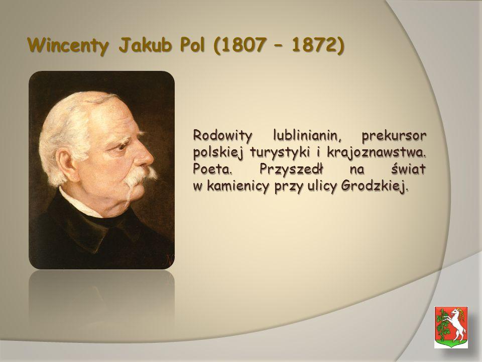 Wincenty Jakub Pol (1807 – 1872) Rodowity lublinianin, prekursor polskiej turystyki i krajoznawstwa.