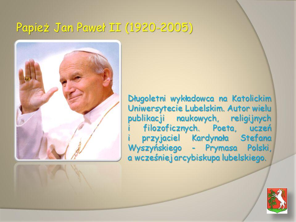 Papież Jan Paweł II (1920-2005) Długoletni wykładowca na Katolickim Uniwersytecie Lubelskim.