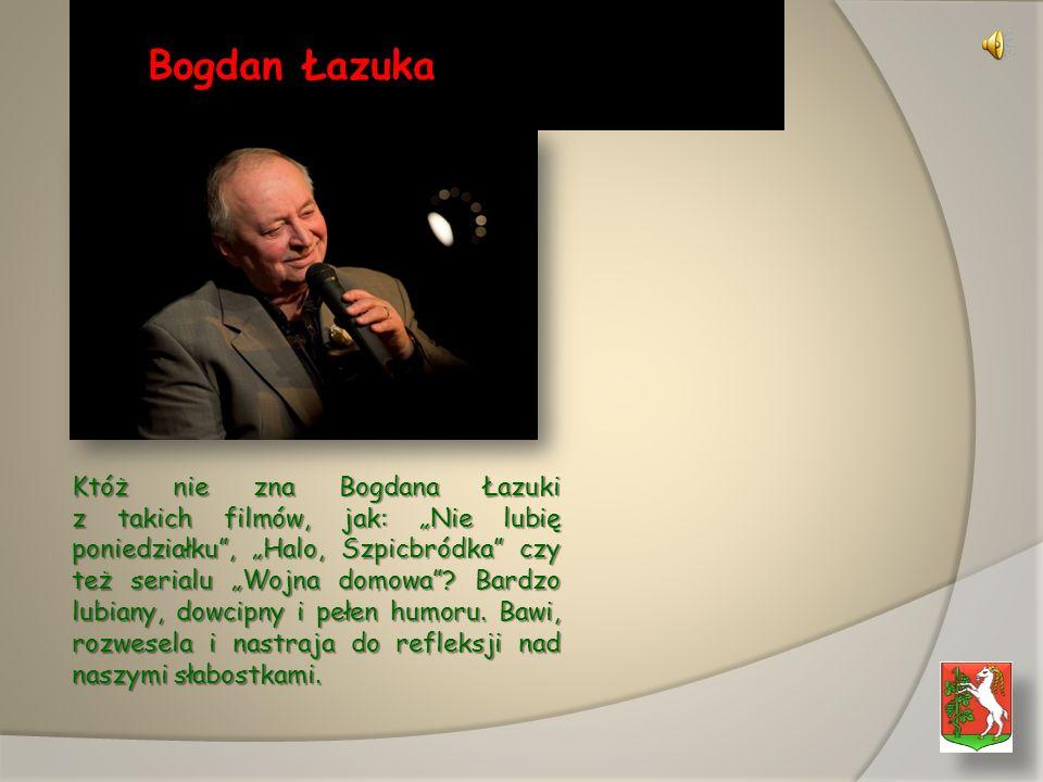 Bogdan Łazuka Bogdan Łazuka Któż nie zna Bogdana Łazuki z takich filmów, jak: Nie lubię poniedziałku, Halo, Szpicbródka czy też serialu Wojna domowa.