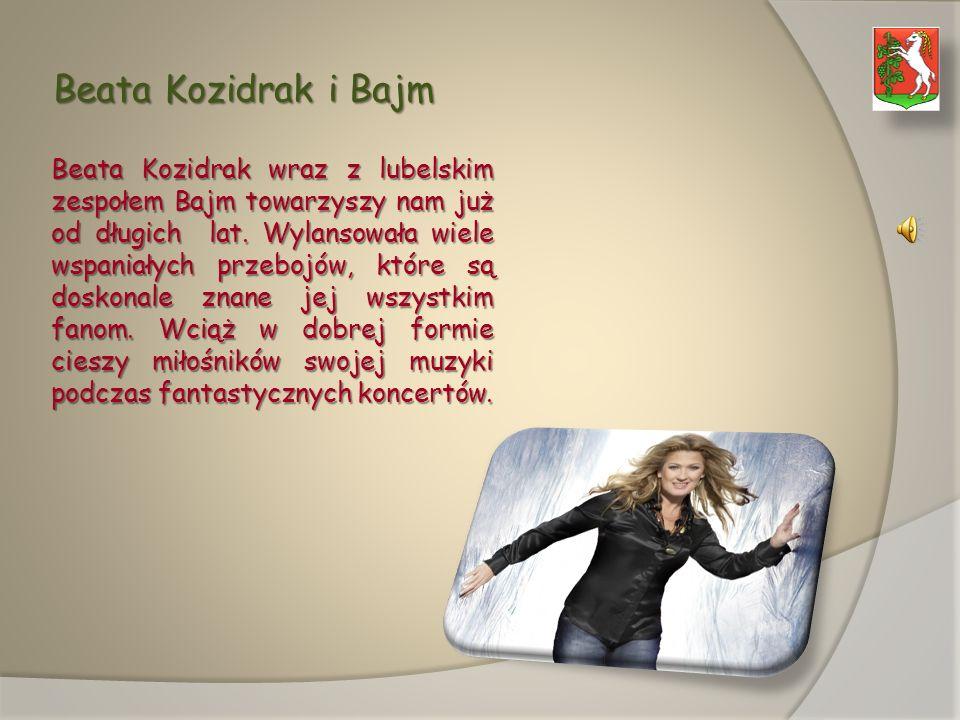 Beata Kozidrak i Bajm Beata Kozidrak wraz z lubelskim zespołem Bajm towarzyszy nam już od długich lat.