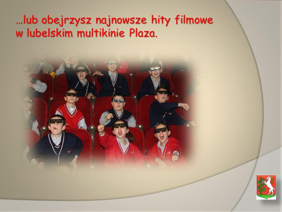 …lub obejrzysz najnowsze hity filmowe w lubelskim multikinie Plaza.