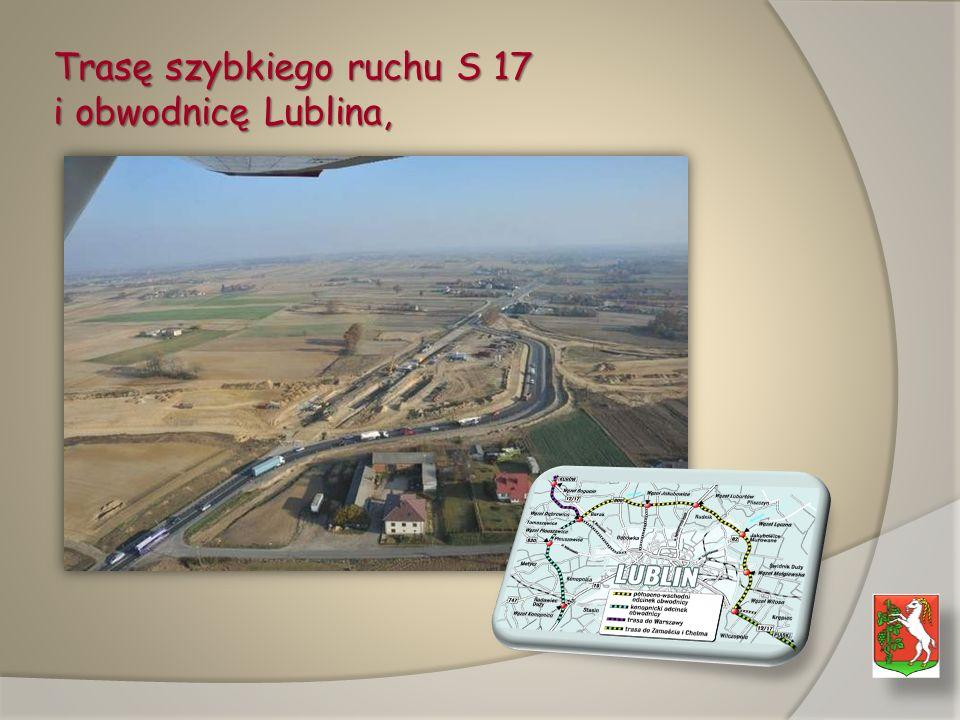 Trasę szybkiego ruchu S 17 i obwodnicę Lublina,