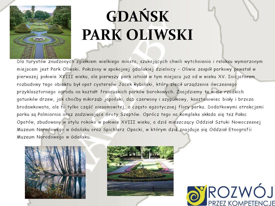 GDAŃSK PARK OLIWSKI Dla turystów znudzonych zgiełkiem wielkiego miasta, szukających chwili wytchnienia i relaksu wymarzonym miejscem jest Park Oliwski