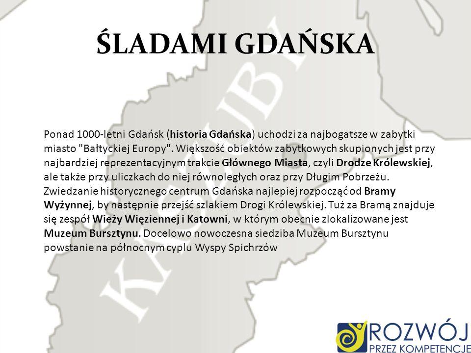 ŚLADAMI GDAŃSKA Ponad 1000-letni Gdańsk (historia Gdańska) uchodzi za najbogatsze w zabytki miasto