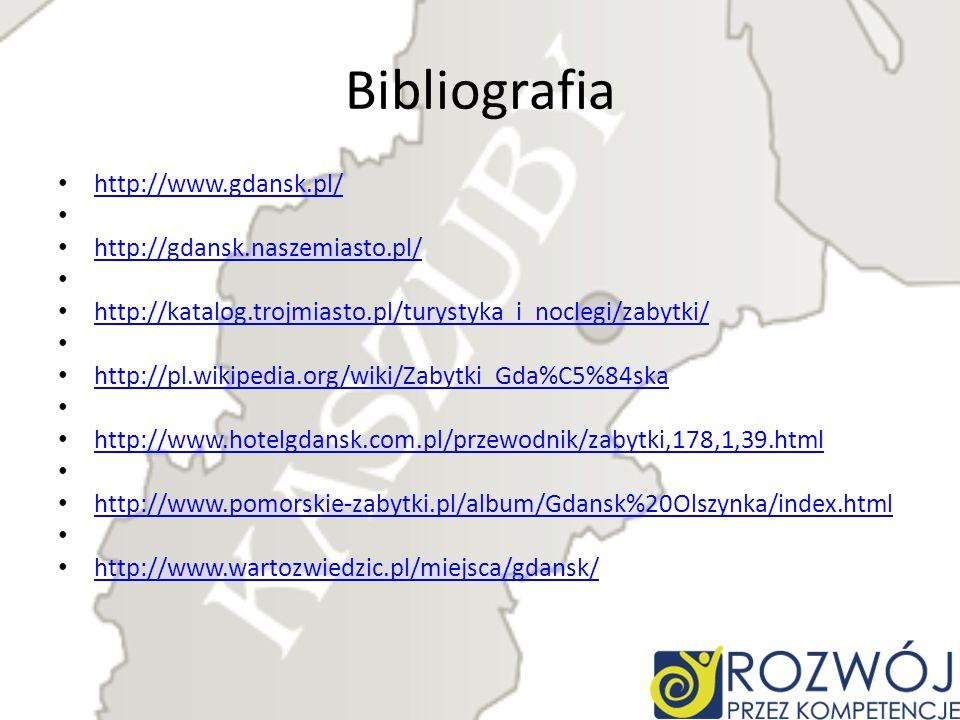 Bibliografia http://www.gdansk.pl/ http://gdansk.naszemiasto.pl/ http://katalog.trojmiasto.pl/turystyka_i_noclegi/zabytki/ http://pl.wikipedia.org/wik
