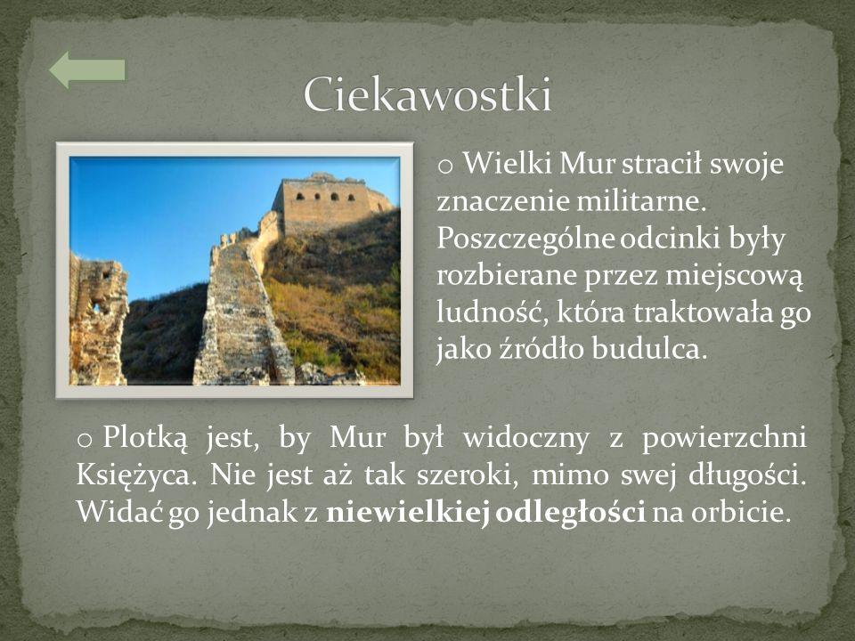 o Wielki Mur stracił swoje znaczenie militarne. Poszczególne odcinki były rozbierane przez miejscową ludność, która traktowała go jako źródło budulca.