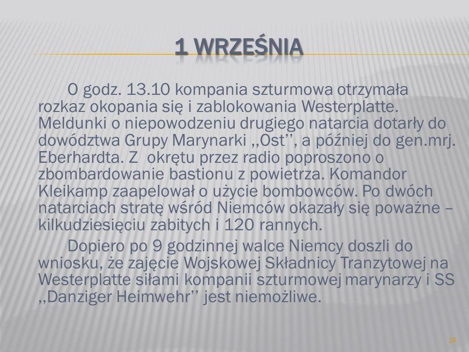 O godz. 13.10 kompania szturmowa otrzymała rozkaz okopania się i zablokowania Westerplatte. Meldunki o niepowodzeniu drugiego natarcia dotarły do dowó