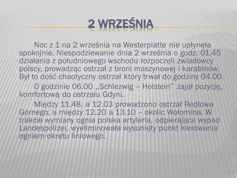 Noc z 1 na 2 września na Westerplatte nie upłynęła spokojnie. Niespodziewanie dnia 2 września o godz. 01.45 działania z południowego wschodu rozpoczęl