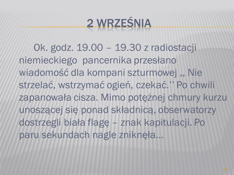 Ok. godz. 19.00 – 19.30 z radiostacji niemieckiego pancernika przesłano wiadomość dla kompani szturmowej,, Nie strzelać, wstrzymać ogień, czekać. Po c