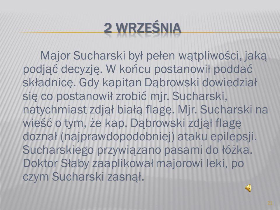 Major Sucharski był pełen wątpliwości, jaką podjąć decyzję. W końcu postanowił poddać składnicę. Gdy kapitan Dąbrowski dowiedział się co postanowił zr