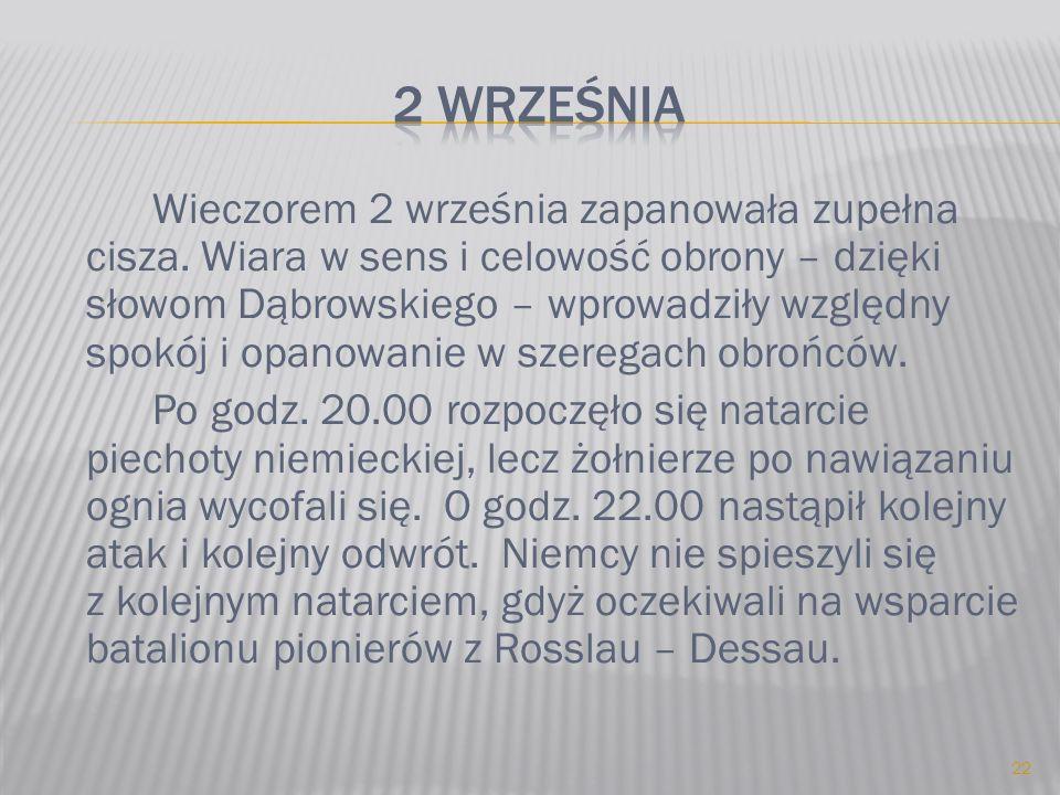 Wieczorem 2 września zapanowała zupełna cisza. Wiara w sens i celowość obrony – dzięki słowom Dąbrowskiego – wprowadziły względny spokój i opanowanie