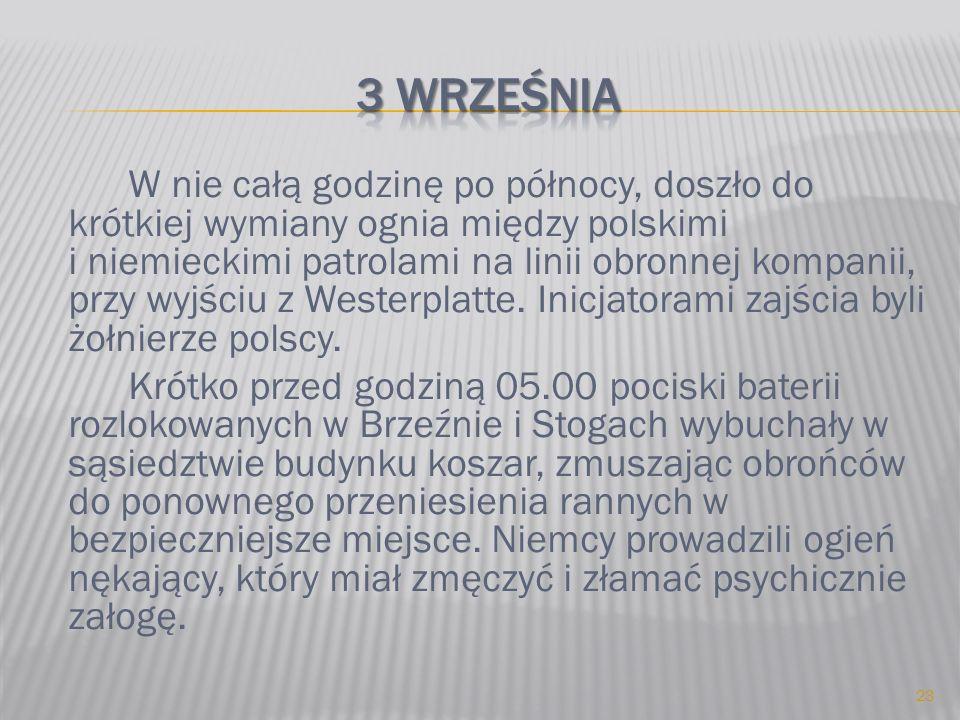 W nie całą godzinę po północy, doszło do krótkiej wymiany ognia między polskimi i niemieckimi patrolami na linii obronnej kompanii, przy wyjściu z Wes