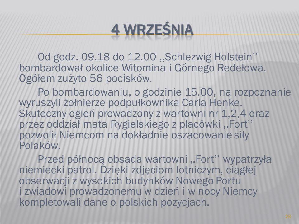 Od godz. 09.18 do 12.00,,Schlezwig Holstein bombardował okolice Witomina i Górnego Redełowa. Ogółem zużyto 56 pocisków. Po bombardowaniu, o godzinie 1
