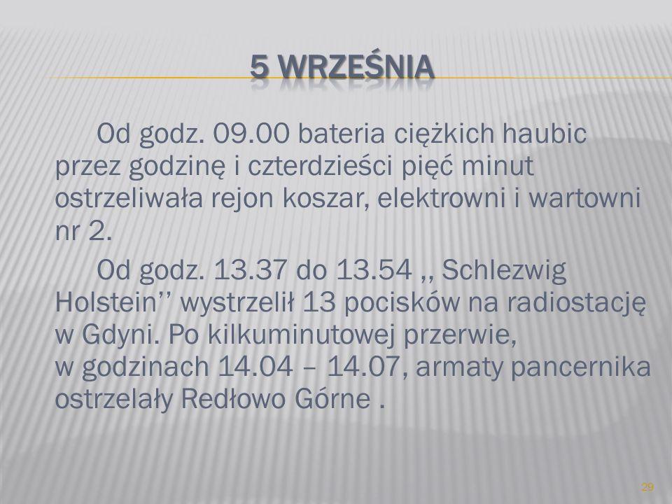 Od godz. 09.00 bateria ciężkich haubic przez godzinę i czterdzieści pięć minut ostrzeliwała rejon koszar, elektrowni i wartowni nr 2. Od godz. 13.37 d
