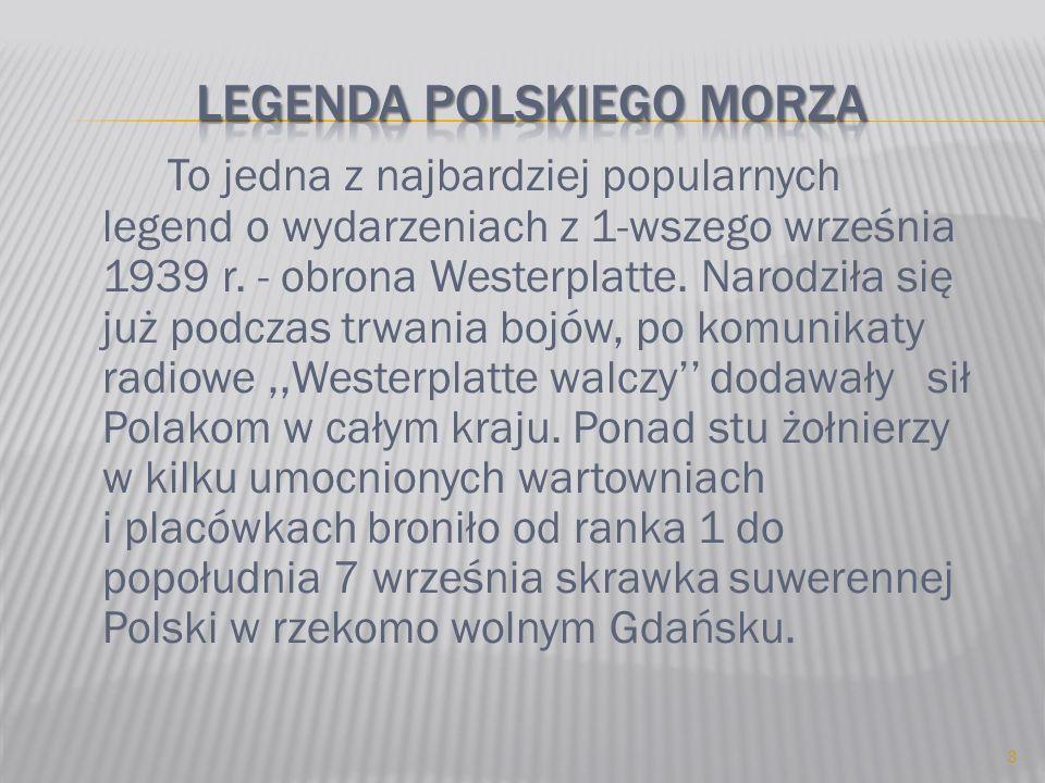 To jedna z najbardziej popularnych legend o wydarzeniach z 1-wszego września 1939 r. - obrona Westerplatte. Narodziła się już podczas trwania bojów, p