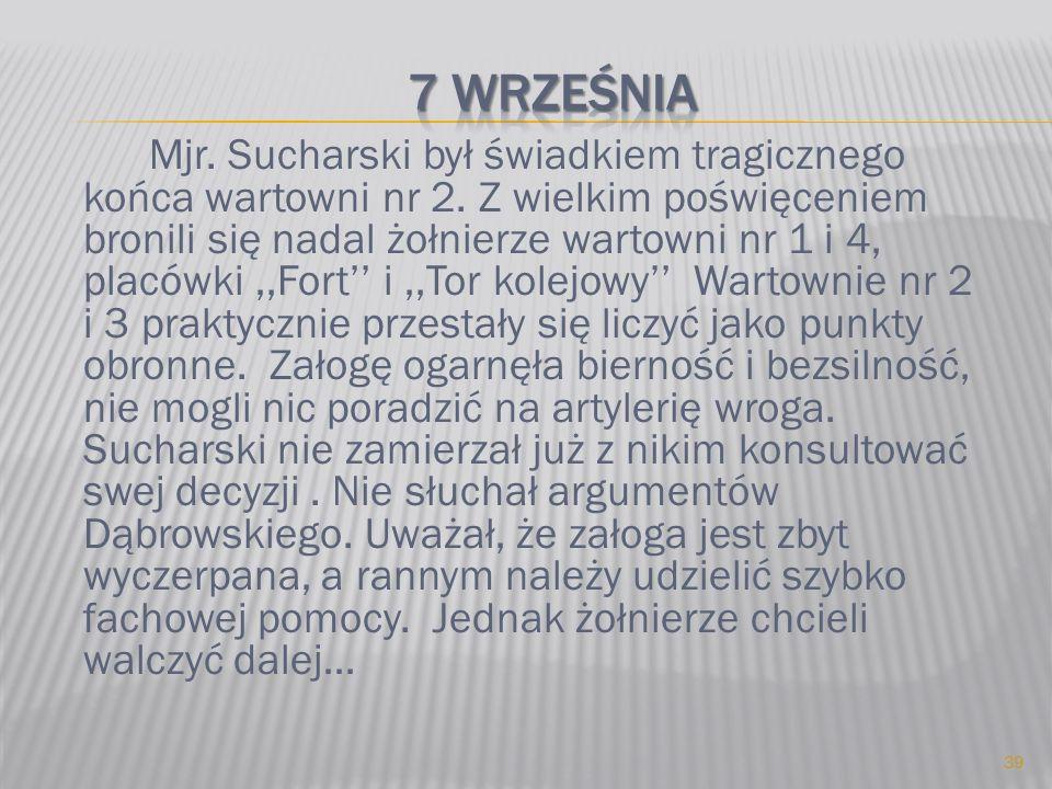 Mjr. Sucharski był świadkiem tragicznego końca wartowni nr 2. Z wielkim poświęceniem bronili się nadal żołnierze wartowni nr 1 i 4, placówki,,Fort i,,