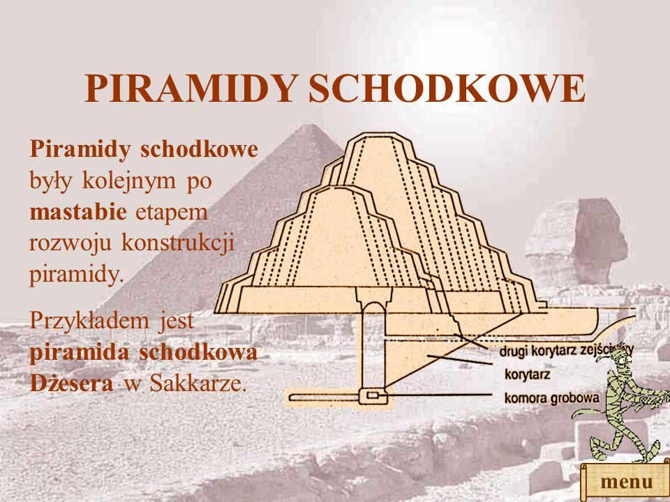 MASTABY Mastaba jest najwcześniejszą formą grobowca i pierwszym etapem rozwoju piramidy. komora grobowa tzw. ślepe wrota właściwy korytarz wejściowy z