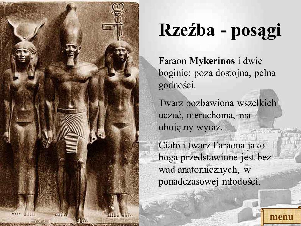 Rzeźba - posągi Sztuka egipska służyła: Faraonowie przedstawiani byli jako piękni i młodzi niezależnie od rzeczywistego wyglądu. Twarz nie wyrażała em